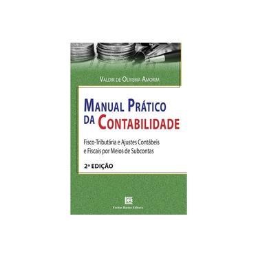 Manual Prático da Contabilidade: Fisco-Tributária e Ajustes Contábeis e Fiscais por Meio de Subcontas - Valdir De Oliveira Amorim - 9788579873133
