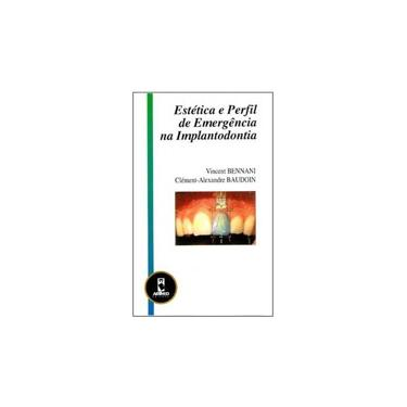 Estética e Perfil de Emergência na Implantodontia - Bennani, Vicent; Baudoin, Clément-alexandre - 9788573079470