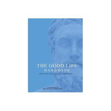 The Good Life Handbook: Epictetus' Stoic Classic Enchiridion