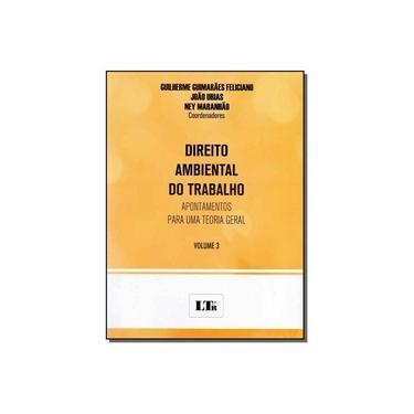 Direito Ambiental do Trabalho - Volume 3 - Guilherme Guimarães Feliciano - 9788536191164