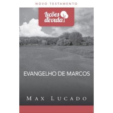 Evangelho de Marcos - Col. Lições da Vida - Lucado, Max - 9788573258202