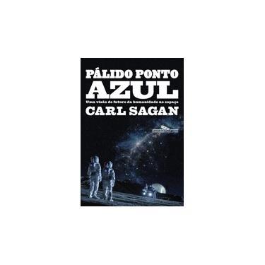 Pálido ponto azul (Nova edição): Uma visão do futuro da humanidade no espaço - Carl Sagan - 9788535931938