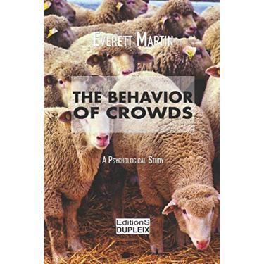 The Behavior of Crowds: A Psychological Study