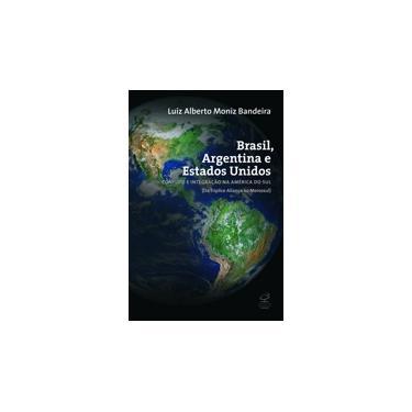 Brasil, Argentina e Estados Unidos - Conflito e Integração na América do Sul - Tríplice Aliança - Bandeira, Luiz Alberto Moniz - 9788520006528