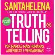 Truthtelling: por Marcas Mais Humanas, Autênticas e Verdadeiras