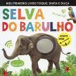 Selva do barulho : Meu primeiro livro toque, sinta e ouça